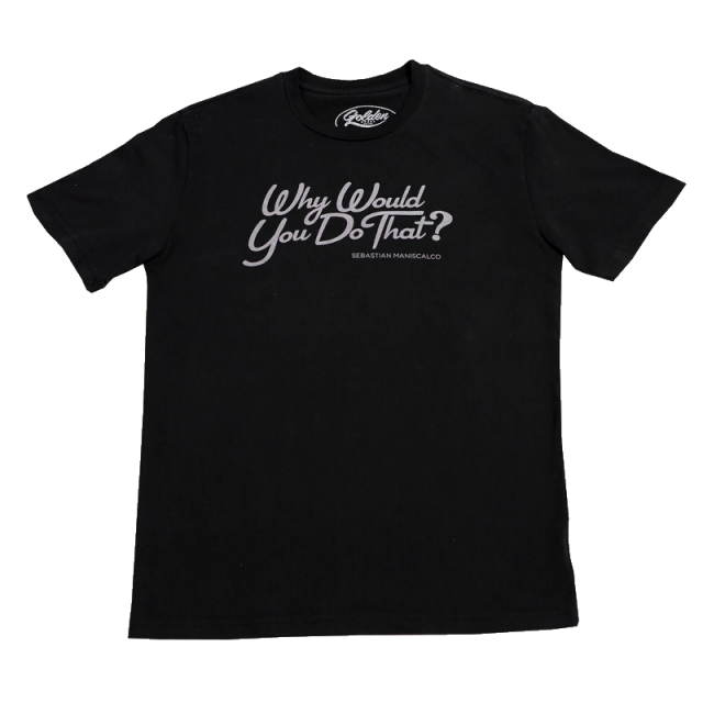 Why Would You Do That? Unisex Tee