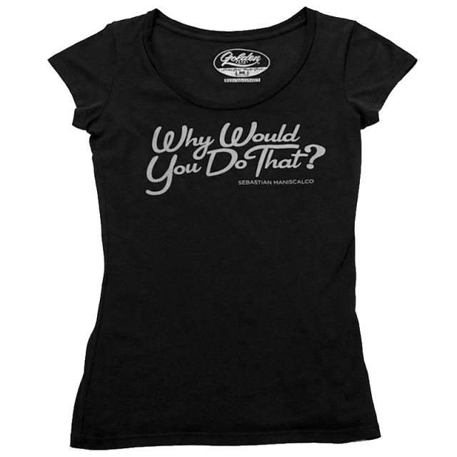 Why Would You Do That? Ladies Fitted Tee
