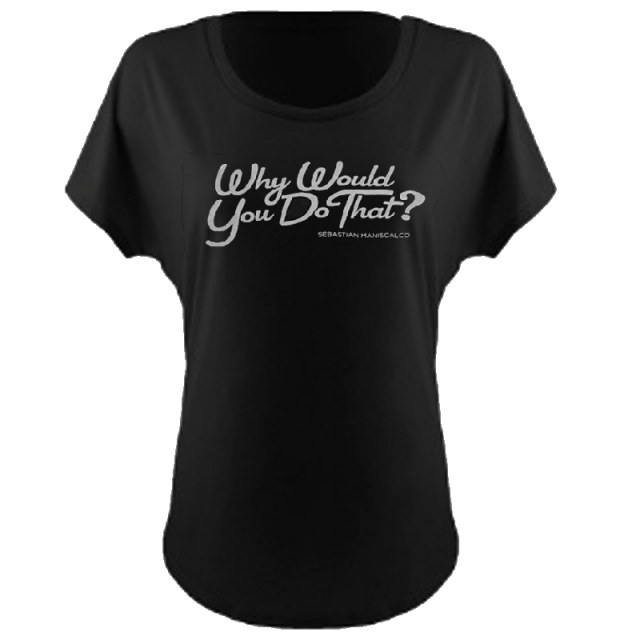 Why Would You Do That? Ladies Relaxed Hi Lo Black Tee